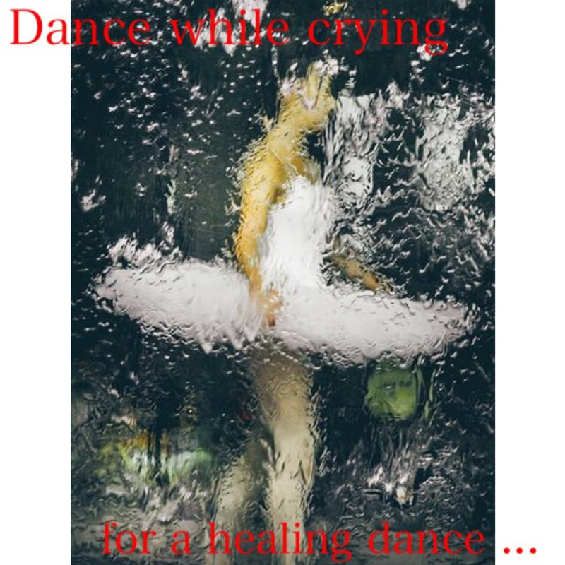 Dance while crying for a healing dance ...