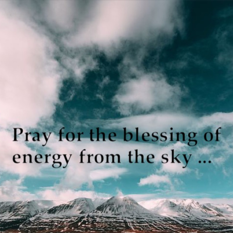 Pray for the blessing of energy from the sky ...