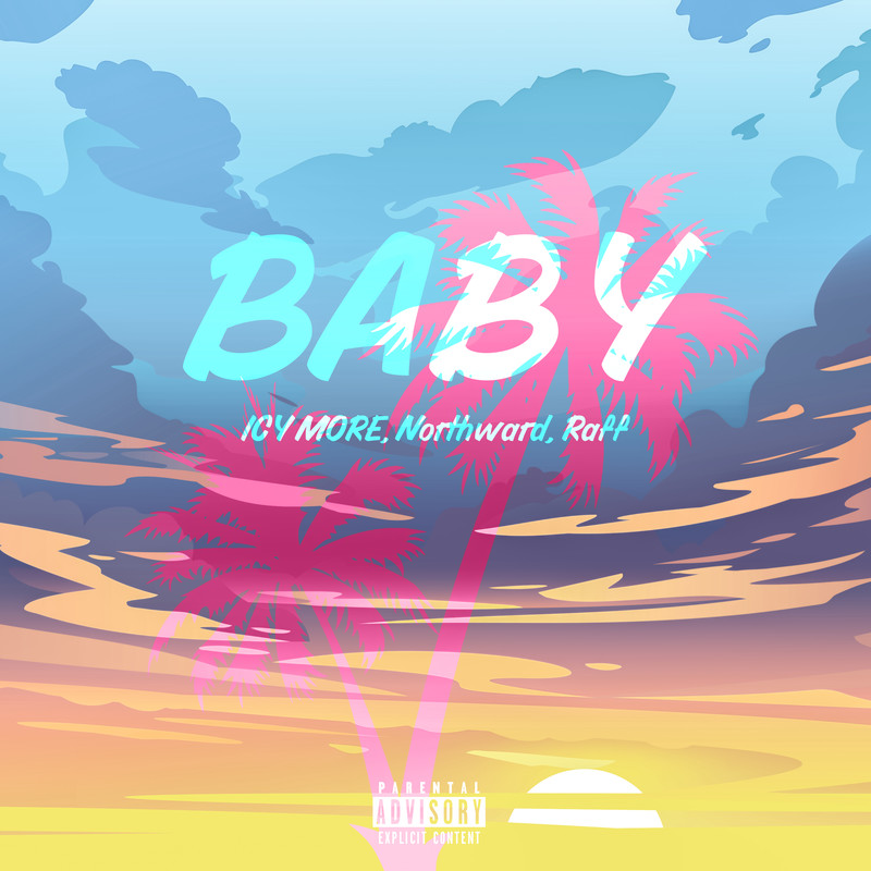 BABY (feat. ICY MORE, Northward & Raff)