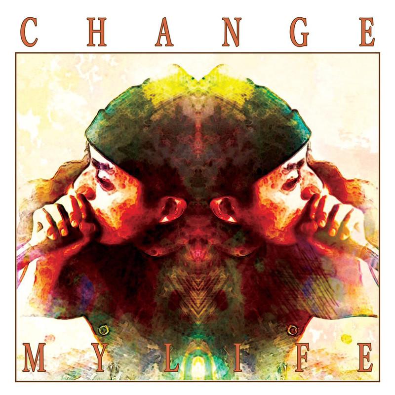 CHANGE MY LIFE