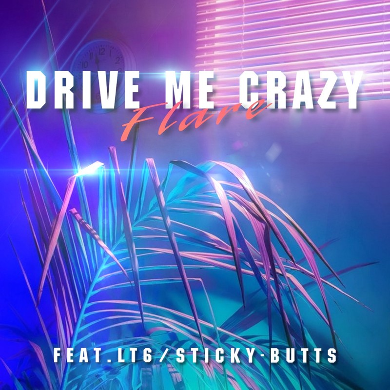 DRIVE ME CRAZY (feat. LT6 & STICKY-BUTTS)