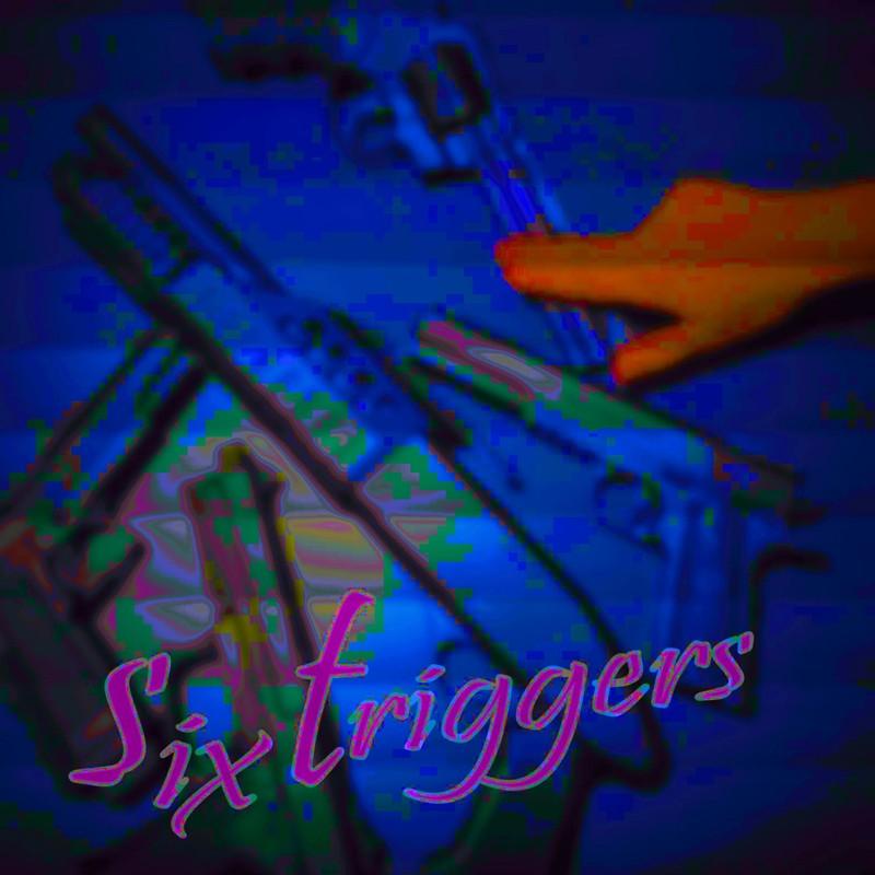 six triggers