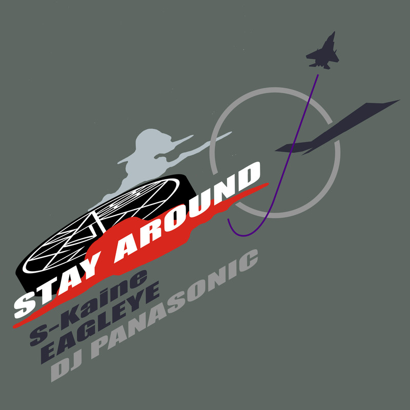 STAY AROUND (feat. S-Kaine & EAGLEYE)