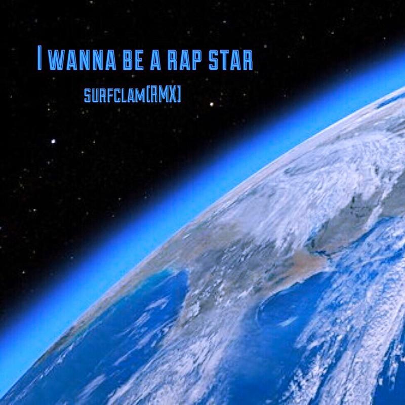 I wanna be a rap star (Surfclam Remix)