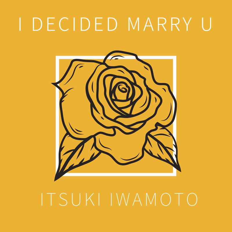 I Decided Marry U