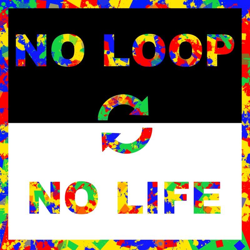 NO LOOP NO LIFE