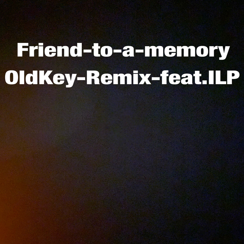 friend-to-a-memory(OldKey Remix)