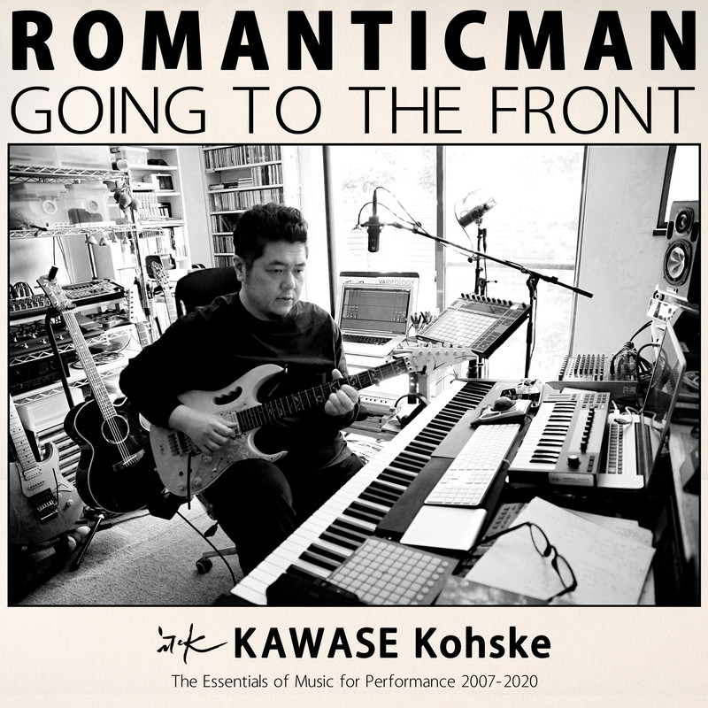 ROMANTICMAN GOING TO THE FRONT: The Essentials of Music for Performance 2007-2020